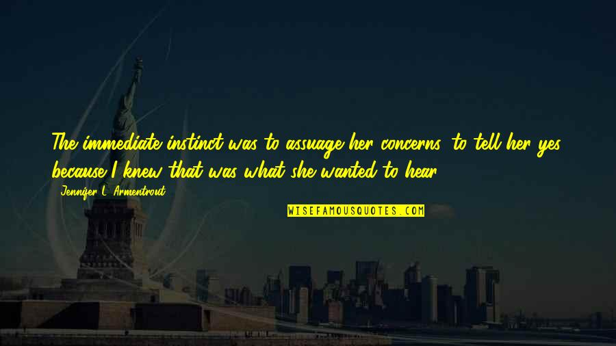 Cute Dp Quotes By Jennifer L. Armentrout: The immediate instinct was to assuage her concerns,