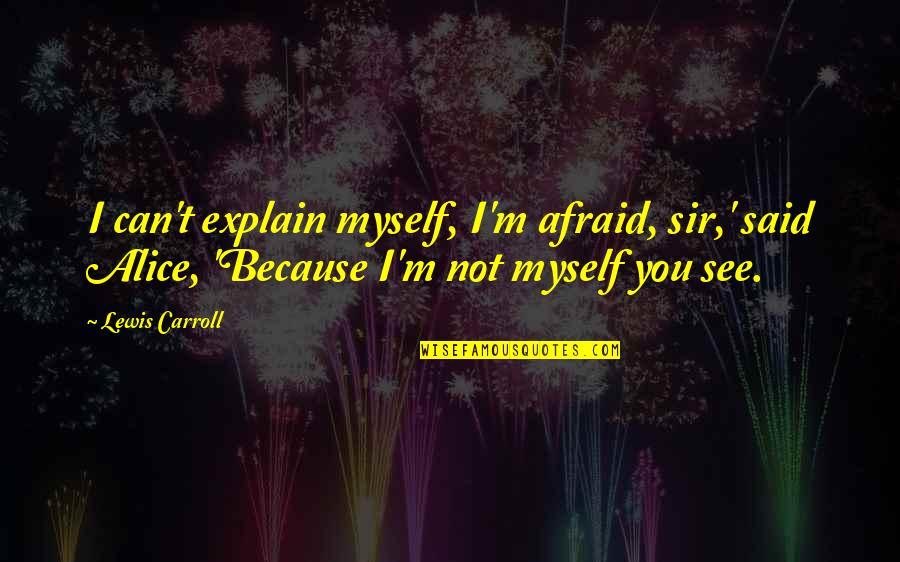 Cute Dp Quotes By Lewis Carroll: I can't explain myself, I'm afraid, sir,' said