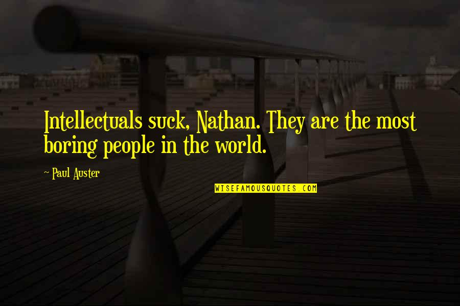 Cute Dp Quotes By Paul Auster: Intellectuals suck, Nathan. They are the most boring