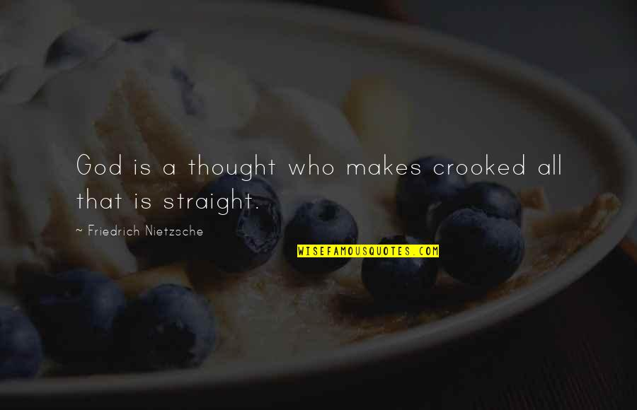 Cute Festive Quotes By Friedrich Nietzsche: God is a thought who makes crooked all