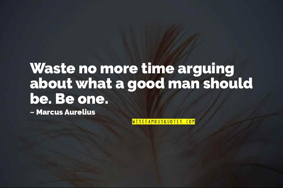 Cute Festive Quotes By Marcus Aurelius: Waste no more time arguing about what a