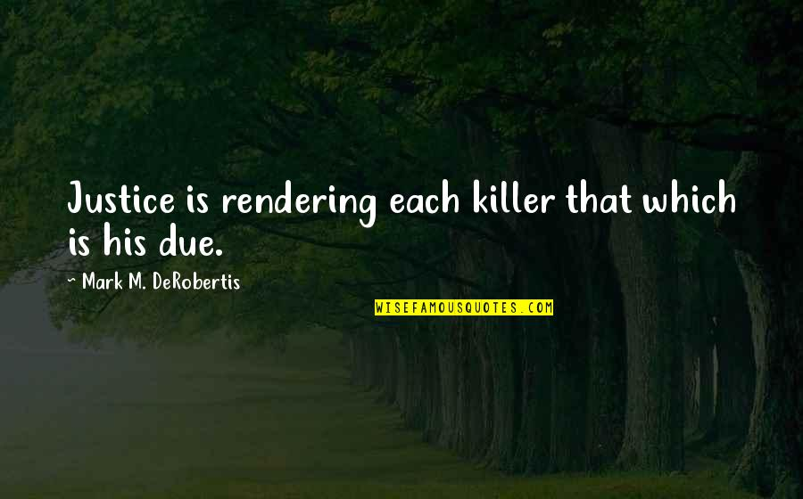 Cute Festive Quotes By Mark M. DeRobertis: Justice is rendering each killer that which is
