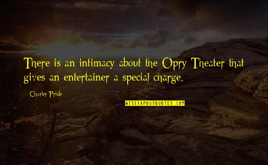 Cute Ffa Quotes By Charley Pride: There is an intimacy about the Opry Theater