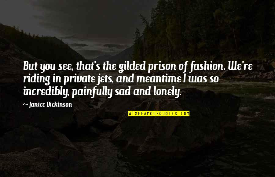 Cute Ffa Quotes By Janice Dickinson: But you see, that's the gilded prison of