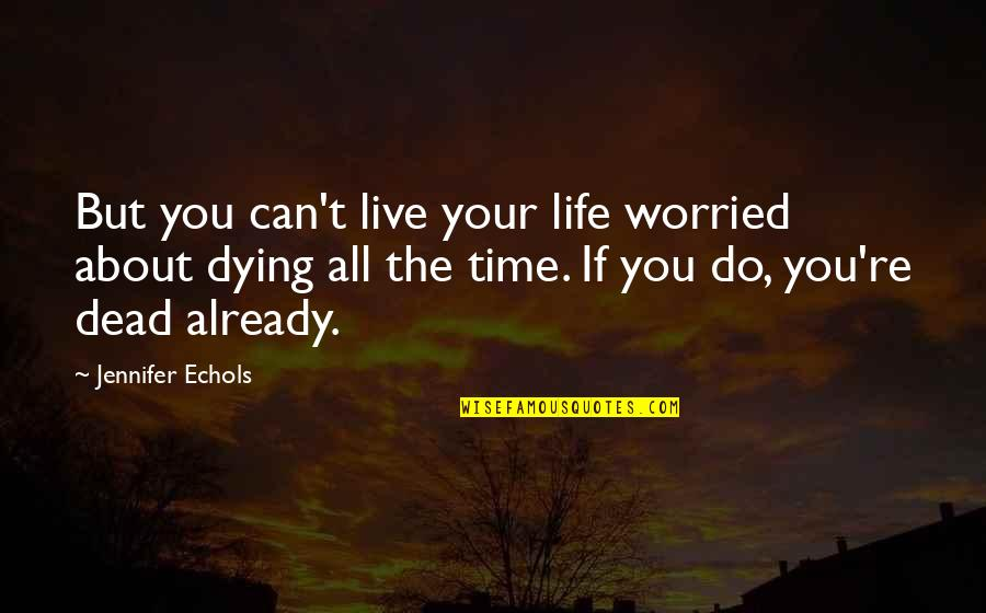 Cute Ffa Quotes By Jennifer Echols: But you can't live your life worried about