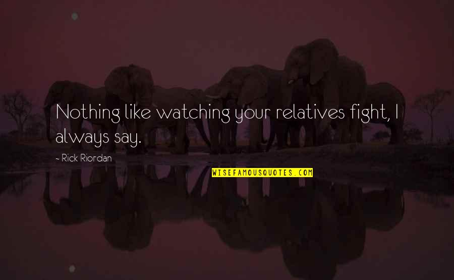 Cute Ffa Quotes By Rick Riordan: Nothing like watching your relatives fight, I always