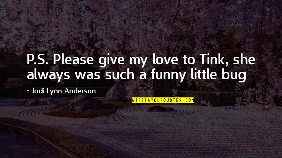 Cute Funny Happy Quotes By Jodi Lynn Anderson: P.S. Please give my love to Tink, she