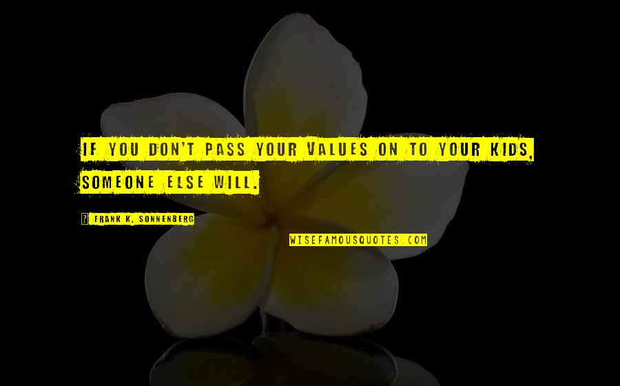 Cute Giddy Quotes By Frank K. Sonnenberg: If you don't pass your values on to