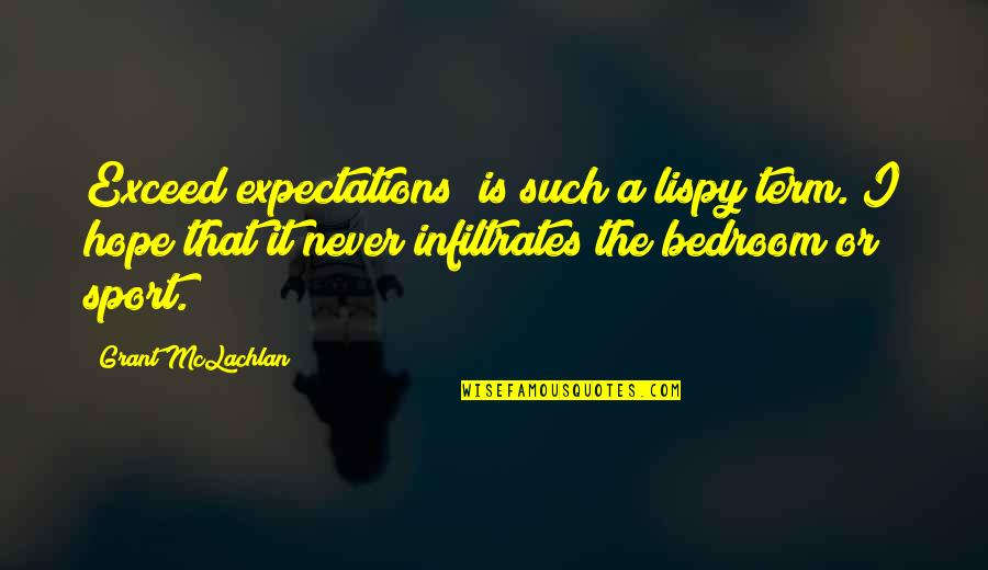 """Cute Giddy Quotes By Grant McLachlan: Exceed expectations"""" is such a lispy term. I"""
