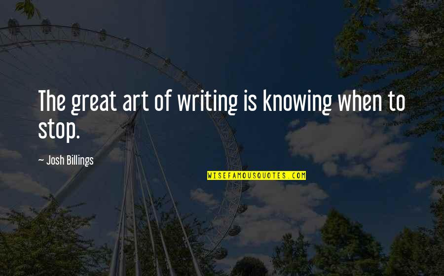 Cute Giddy Quotes By Josh Billings: The great art of writing is knowing when