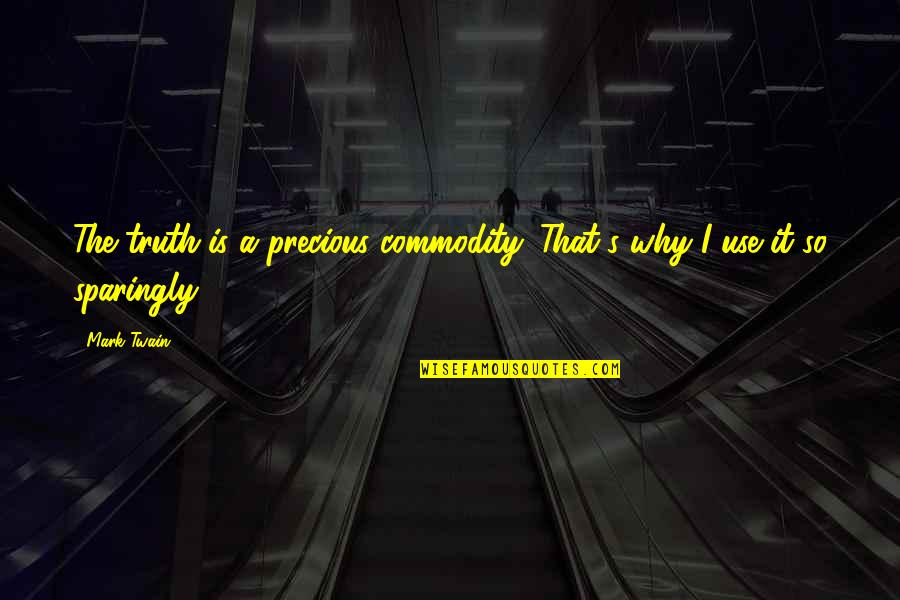 Cute Giddy Quotes By Mark Twain: The truth is a precious commodity. That's why
