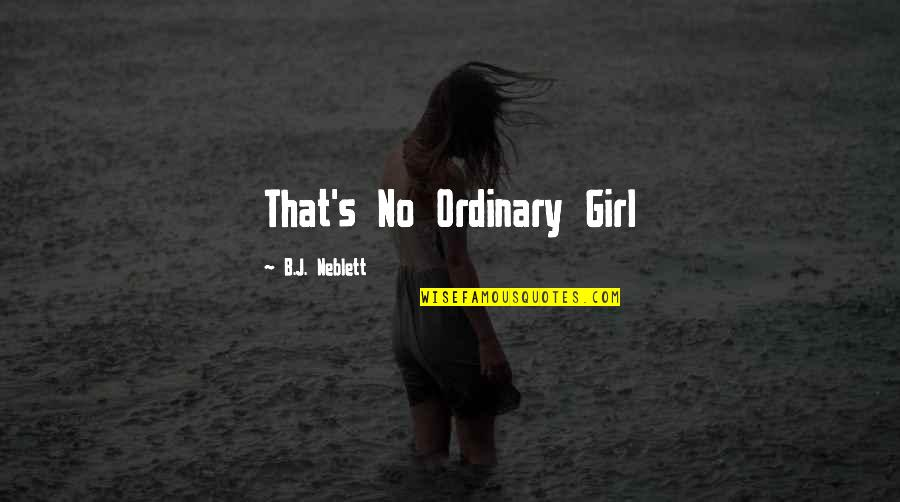 Cute Girl Quotes By B.J. Neblett: That's No Ordinary Girl