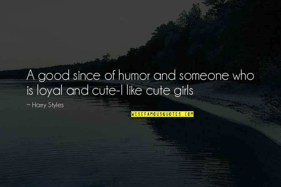 Cute Girl Quotes By Harry Styles: A good since of humor and someone who