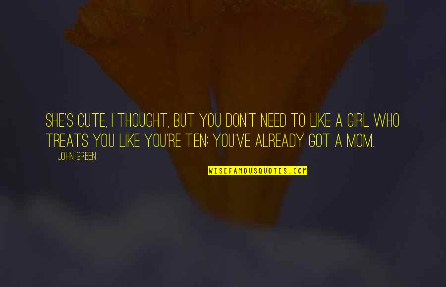 Cute Girl Quotes By John Green: She's cute, I thought, but you don't need