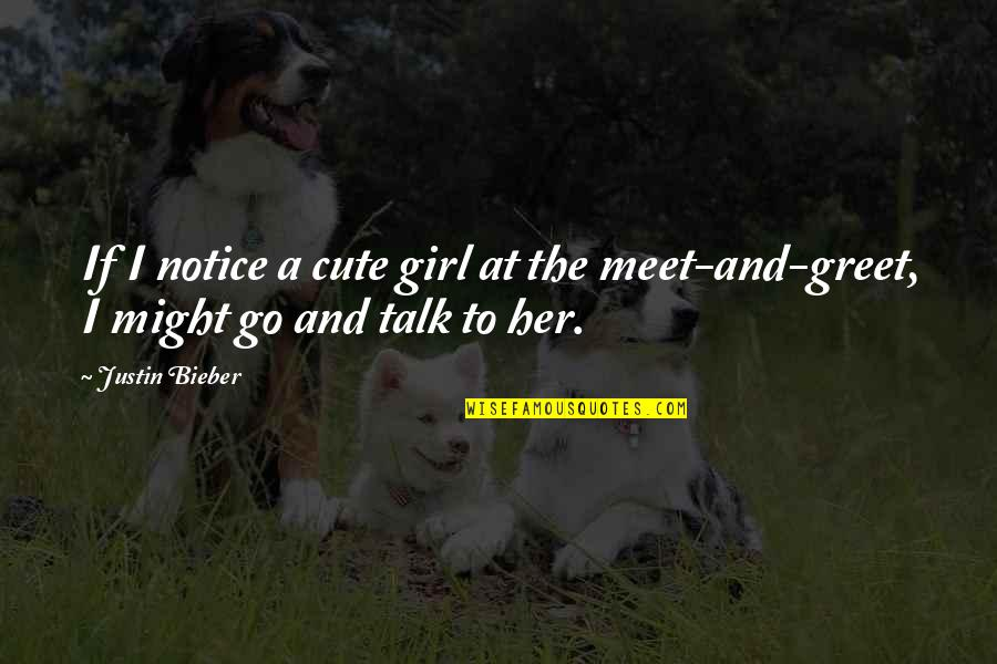 Cute Girl Quotes By Justin Bieber: If I notice a cute girl at the