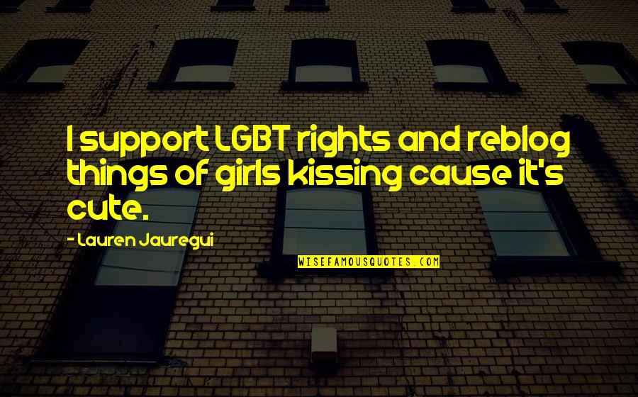 Cute Girl Quotes By Lauren Jauregui: I support LGBT rights and reblog things of