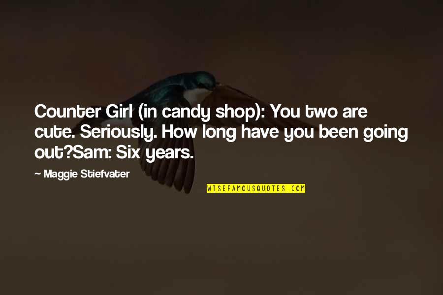 Cute Girl Quotes By Maggie Stiefvater: Counter Girl (in candy shop): You two are
