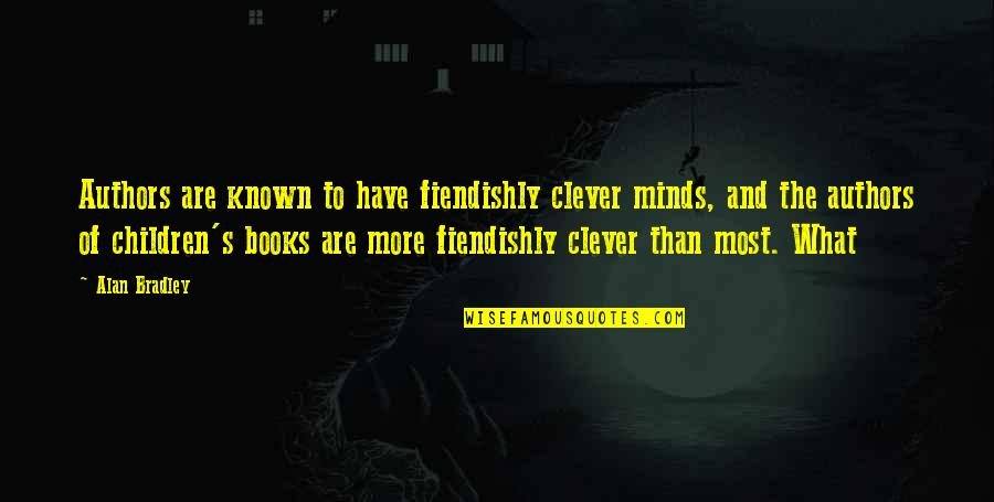 Cute Grandkid Quotes By Alan Bradley: Authors are known to have fiendishly clever minds,