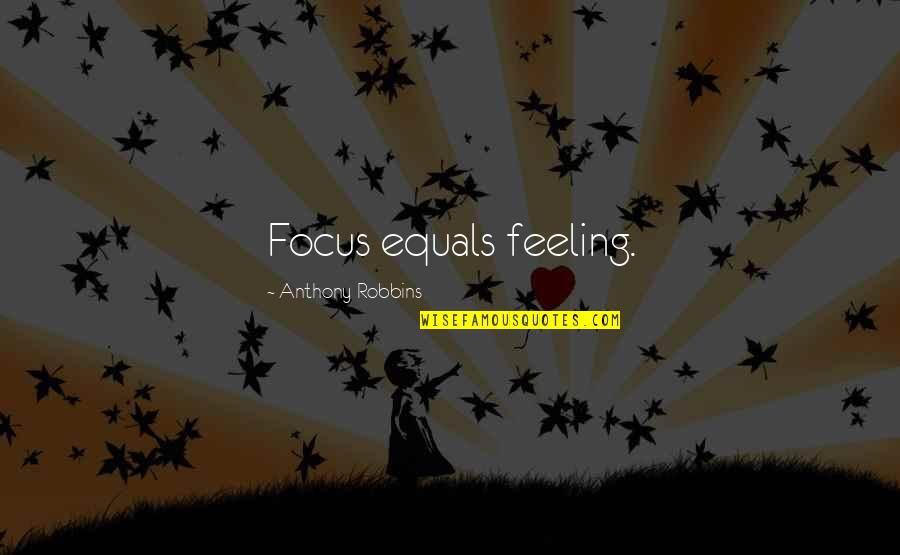 Cute Grandkid Quotes By Anthony Robbins: Focus equals feeling.
