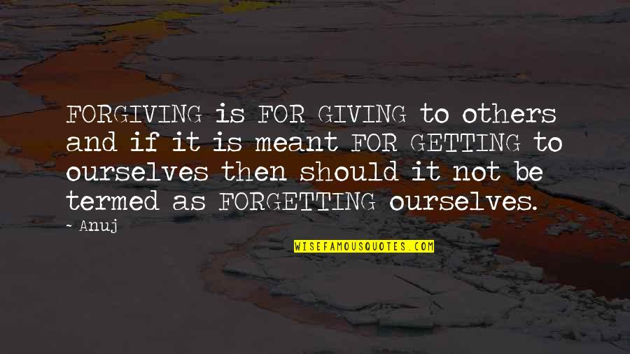 Cute Grandkid Quotes By Anuj: FORGIVING is FOR GIVING to others and if