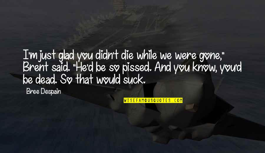 Cute Grandkid Quotes By Bree Despain: I'm just glad you didn't die while we
