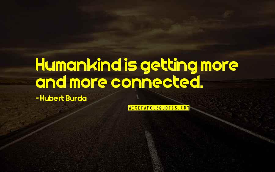 Cute Grandkid Quotes By Hubert Burda: Humankind is getting more and more connected.