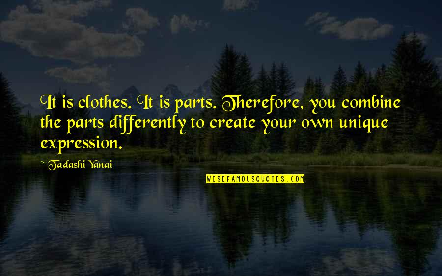 Cute Grandkid Quotes By Tadashi Yanai: It is clothes. It is parts. Therefore, you
