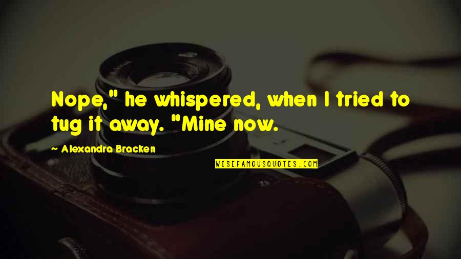 """Cute He's Mine Quotes By Alexandra Bracken: Nope,"""" he whispered, when I tried to tug"""