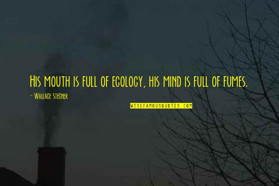 Cute Housewarming Quotes By Wallace Stegner: His mouth is full of ecology, his mind