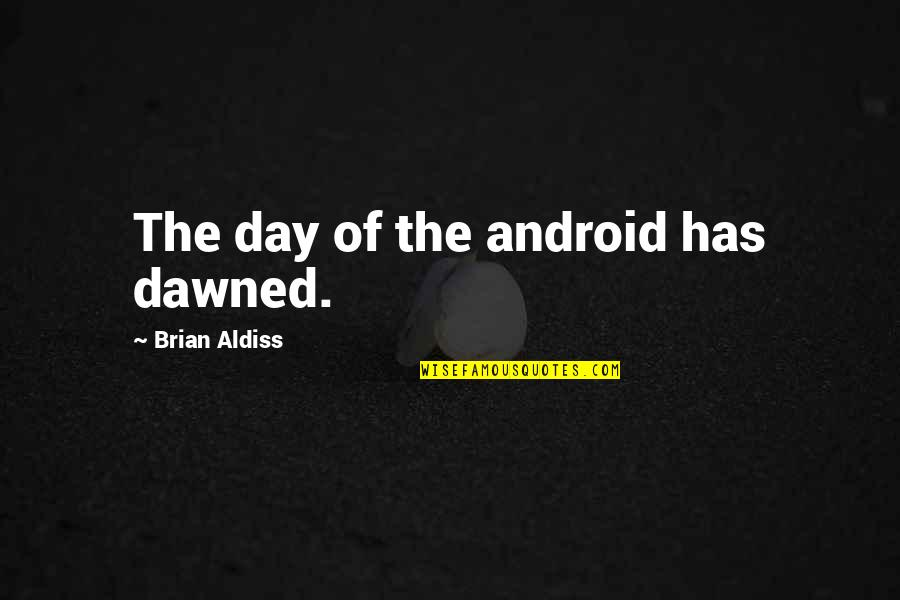 Cute I Love You Grandma Quotes By Brian Aldiss: The day of the android has dawned.