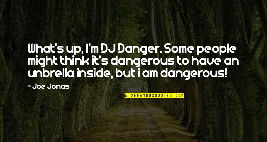 Cute I Love You Grandma Quotes By Joe Jonas: What's up, I'm DJ Danger. Some people might