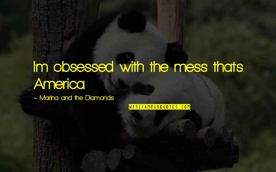 Cute I Love You Grandma Quotes By Marina And The Diamonds: I'm obsessed with the mess that's America.