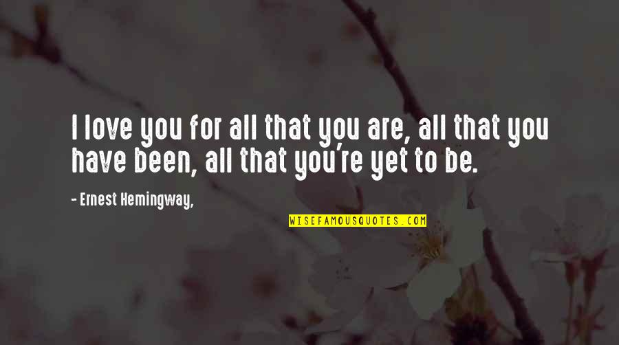 Cute I Love You Quotes By Ernest Hemingway,: I love you for all that you are,