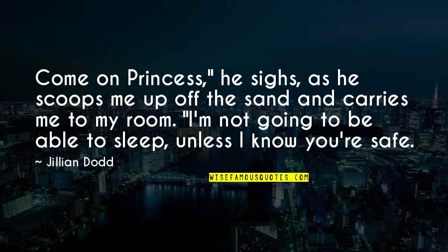 "Cute I Love You Quotes By Jillian Dodd: Come on Princess,"" he sighs, as he scoops"