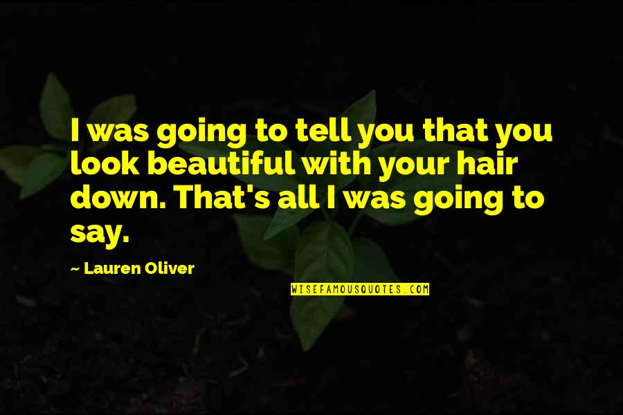 Cute I Love You Quotes By Lauren Oliver: I was going to tell you that you