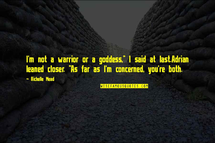 "Cute I Love You Quotes By Richelle Mead: I'm not a warrior or a goddess,"" I"