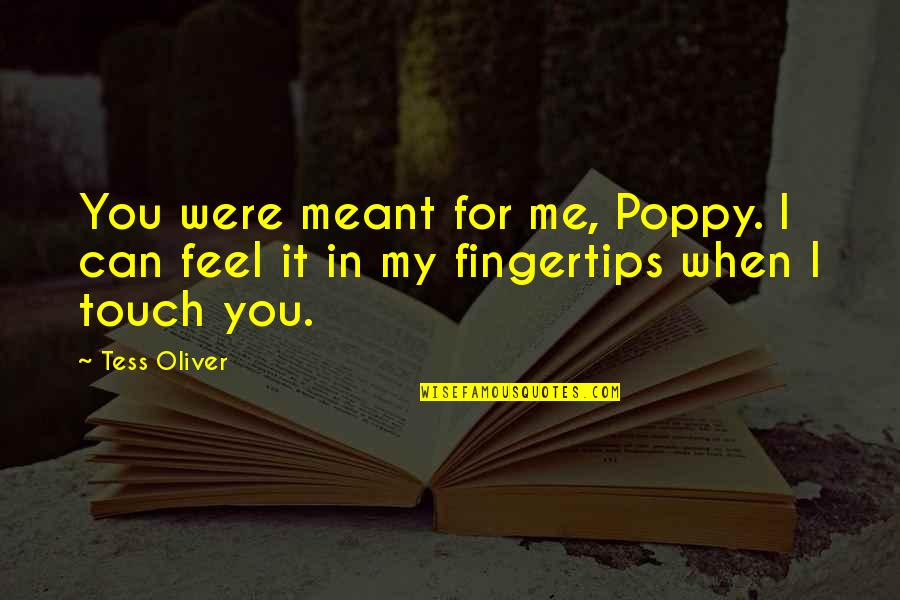Cute I Love You Quotes By Tess Oliver: You were meant for me, Poppy. I can