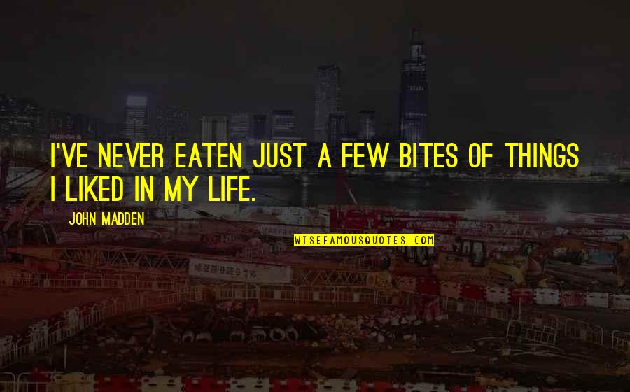 Cute Laboratory Quotes By John Madden: I've never eaten just a few bites of