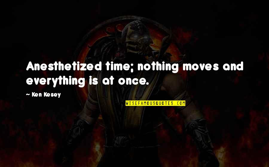 Cute Laboratory Quotes By Ken Kesey: Anesthetized time; nothing moves and everything is at