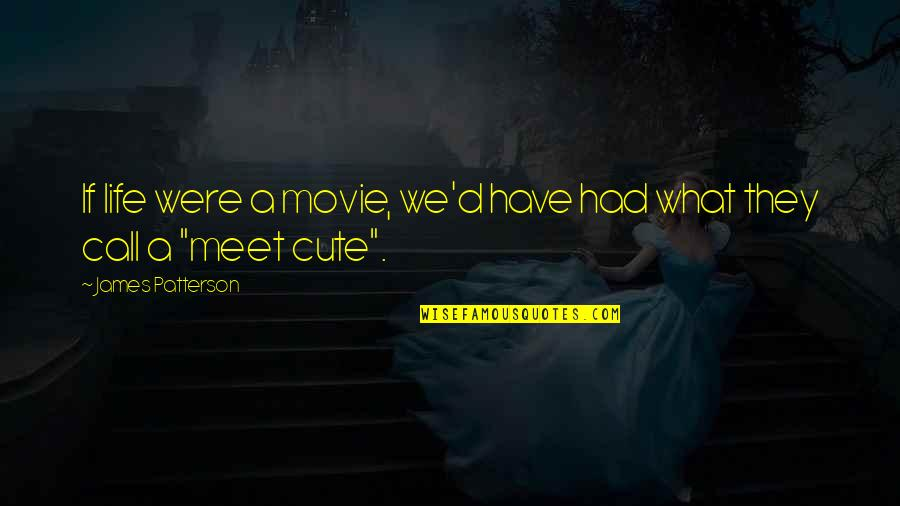Cute Life And Love Quotes By James Patterson: If life were a movie, we'd have had