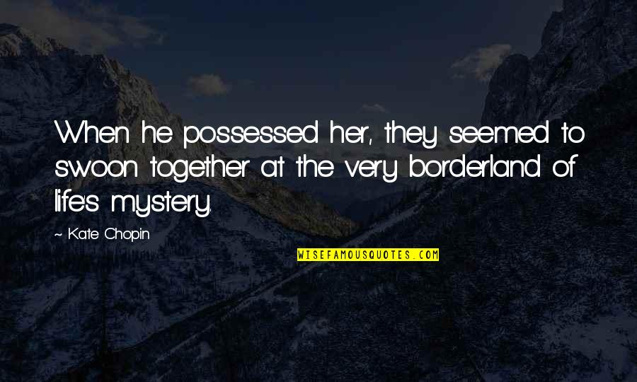Cute Life And Love Quotes By Kate Chopin: When he possessed her, they seemed to swoon