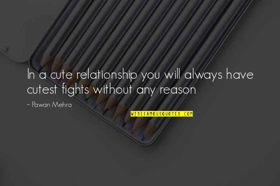 Cute Life And Love Quotes By Pawan Mehra: In a cute relationship you will always have