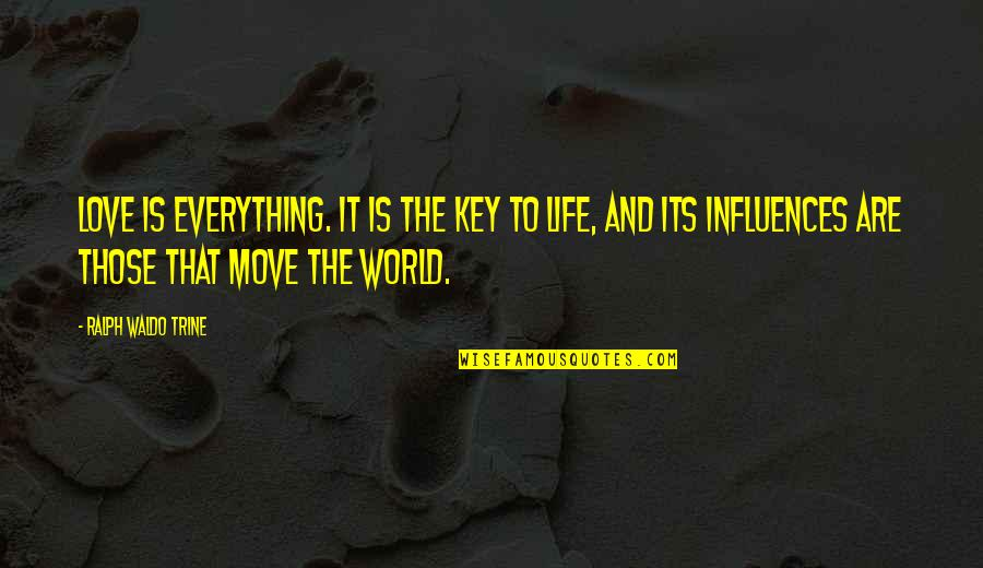 Cute Life And Love Quotes By Ralph Waldo Trine: Love is everything. It is the key to