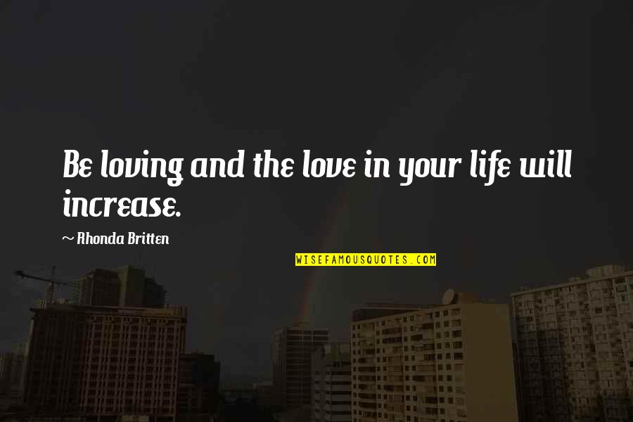Cute Life And Love Quotes By Rhonda Britten: Be loving and the love in your life