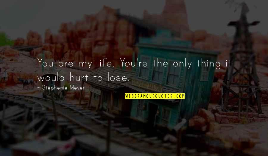 Cute Life And Love Quotes By Stephenie Meyer: You are my life. You're the only thing