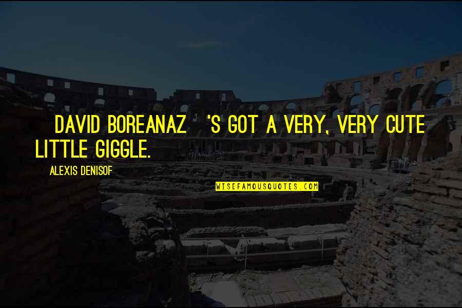 Cute Little Quotes By Alexis Denisof: [David Boreanaz]'s got a very, very cute little