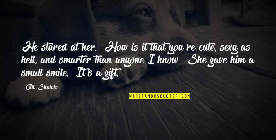 """Cute Little Quotes By Jill Shalvis: He stared at her. """"How is it that"""