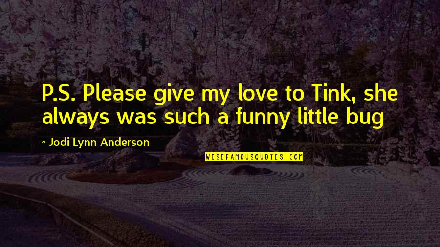 Cute Little Quotes By Jodi Lynn Anderson: P.S. Please give my love to Tink, she