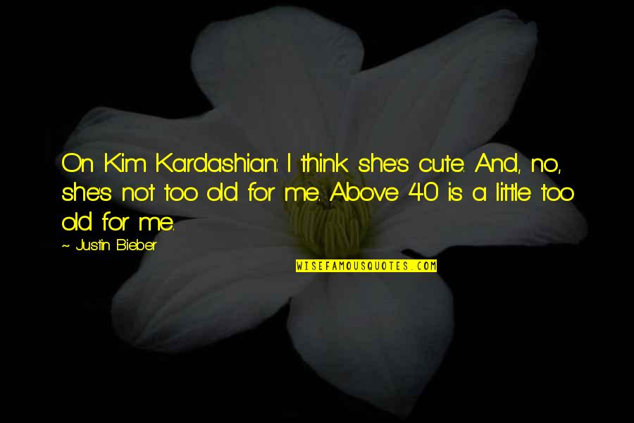 Cute Little Quotes By Justin Bieber: On Kim Kardashian: I think she's cute. And,