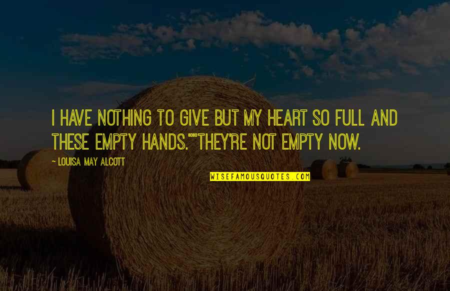 Cute Little Quotes By Louisa May Alcott: I have nothing to give but my heart